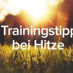 5 Trainingstipps bei Hitze