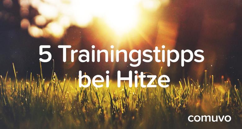 Trainingstipps bei Hitze | comuvo