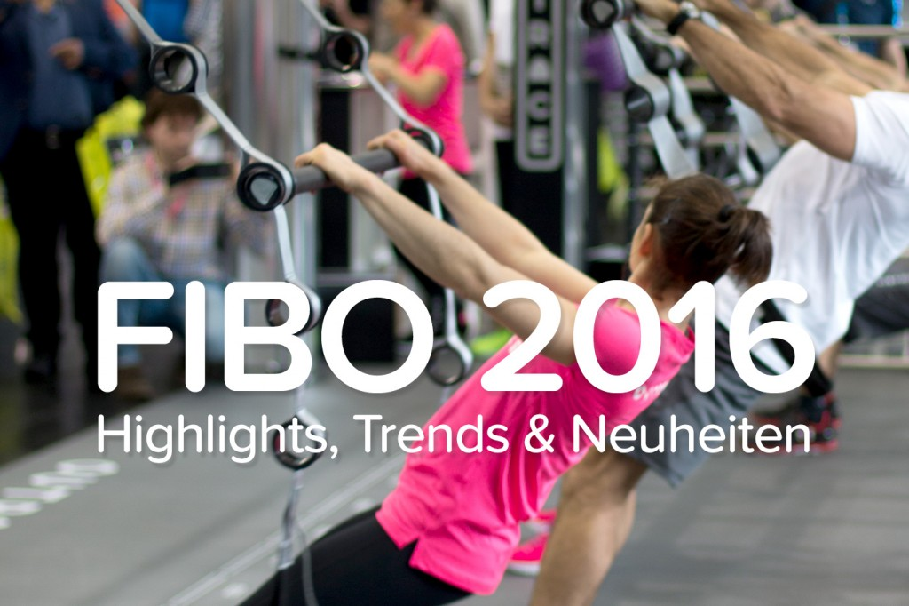 FIBO 2016 | Highlights, Trends & Neuheiten | comuvo Blog