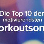 Unsere Top 10 der motivierendsten Workoutsongs für deine Trainingsplaylist