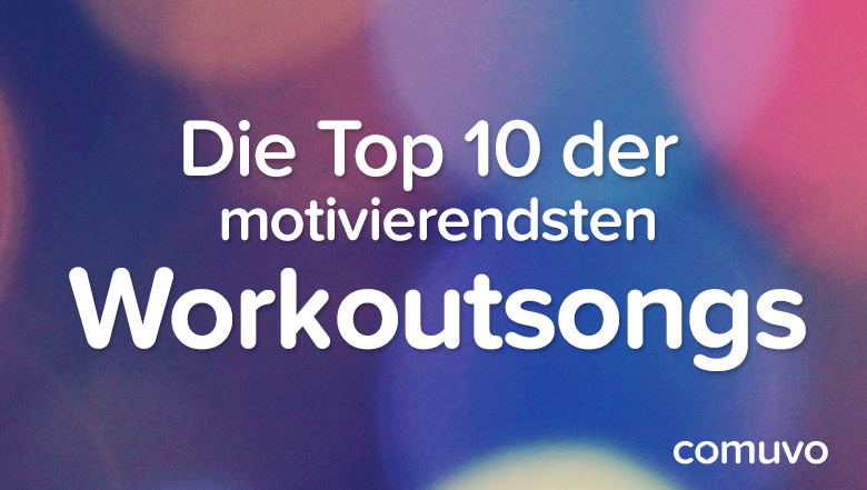Motivierende Workoutsongs | comuvo Blog