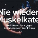 Schmerzen nach dem Training? Die 5 besten Tipps gegen Muskelkater